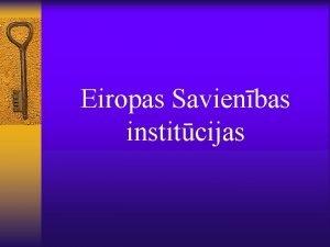 Eiropas Savienbas institcijas ES institucionl uzbve a Eiropas