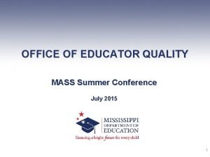 OFFICE OF EDUCATOR QUALITY MASS Summer Conference July