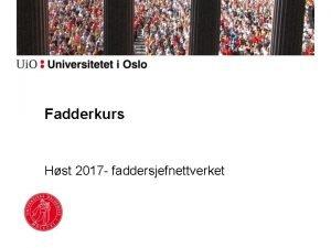 Fadderkurs Hst 2017 faddersjefnettverket Innhold Hilsen fra ledelsen