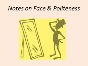 Notes on Face Politeness Face and Facework Goffman