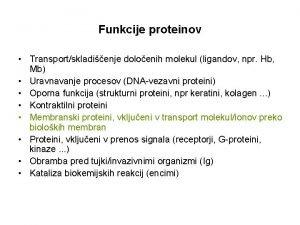 Funkcije proteinov Transportskladienje doloenih molekul ligandov npr Hb