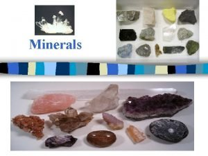 Minerals A What is a mineral Mineral Characteristics