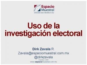 Uso de la investigacin electoral Dirk Zavala R
