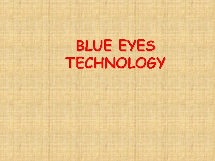 BLUE EYES TECHNOLOGY Blue Eyes TECHNOLOGY BLUE EYES