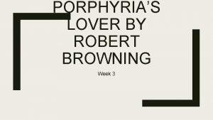 PORPHYRIAS LOVER BY ROBERT BROWNING Week 3 Can