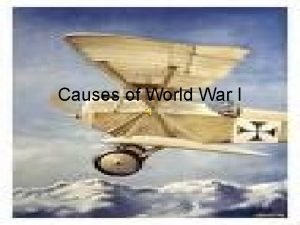 Causes of World War I 4 Causes of
