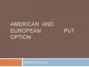AMERICAN AND EUROPEAN OPTION KINDA SUMLAJI PUT Option