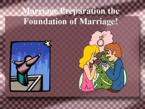 Marriage Preparation the Foundation of Marriage You may