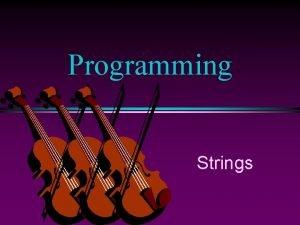 Programming Strings COMP 102 Prog Fundamentals Strings Slide