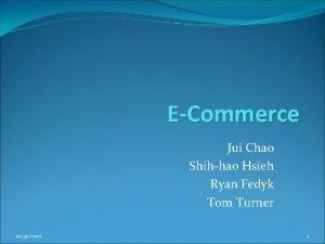 ECommerce Jui Chao Shihhao Hsieh Ryan Fedyk Tom