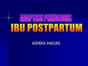 ASMIKA MADJRI Apa periode post Partum n Periode