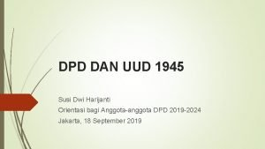 DPD DAN UUD 1945 Susi Dwi Harijanti Orientasi