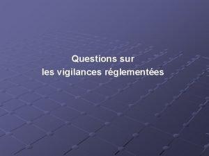 Questions sur les vigilances rglementes Scurit sanitaire Scurit