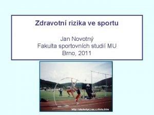 Zdravotn rizika ve sportu Jan Novotn Fakulta sportovnch