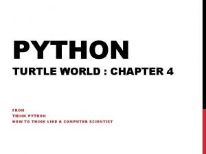 PYTHON TURTLE WORLD CHAPTER 4 FROM THINK PYTHON