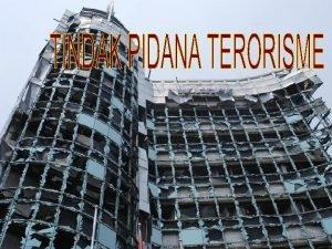Pendahuluan Terorisme adalah seranganserangan terkoordinasi yang bertujuan membangkitkan