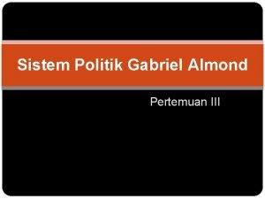 Sistem Politik Gabriel Almond Pertemuan III Teori Fungsionalisme
