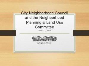 City Neighborhood Council and the Neighborhood Planning Land