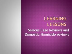Serious Case Reviews and Domestic Homicide reviews Key