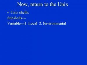 Now return to the Unix Unix shells SubshellsVariable1