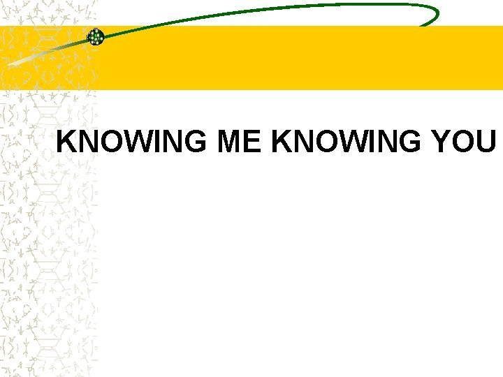KNOWING ME KNOWING YOU 14 Kali Pertemuan 7