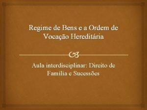 Regime de Bens e a Ordem de Vocao