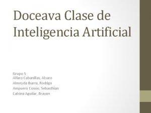 Doceava Clase de Inteligencia Artificial Grupo 5 Alfaro