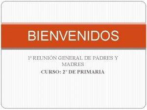 BIENVENIDOS 1 REUNIN GENERAL DE PADRES Y MADRES