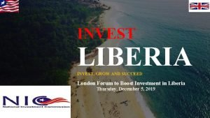 INVEST LIBERIA INVEST GROW AND SUCCEED London Forum