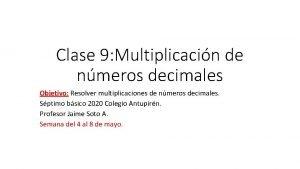Clase 9 Multiplicacin de nmeros decimales Objetivo Resolver