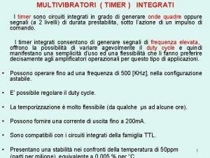 MULTIVIBRATORI TIMER INTEGRATI I timer sono circuiti integrati