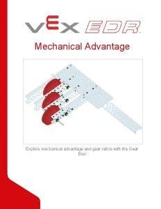 Mechanical Advantage Explore mechanical advantage and gear ratios