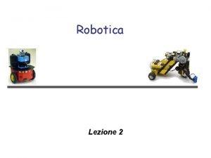 Robotica Lezione 2 Cose la Robotica Disciplina con
