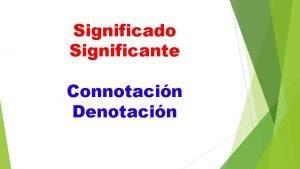 Significado Significante Connotacin Denotacin Significado el significado es