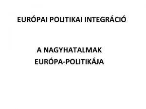 EURPAI POLITIKAI INTEGRCI A NAGYHATALMAK EURPAPOLITIKJA A NEMZETKZI