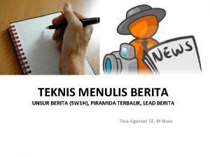 TEKNIS MENULIS BERITA UNSUR BERITA 5 W 1