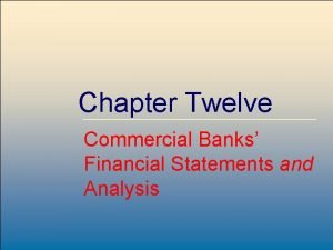 Chapter Twelve Commercial Banks Financial Statements and Analysis