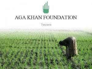 AGA KHAN FOUNDATION Tanzania Aga Khan Foundation Tanzania