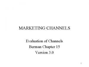 MARKETING CHANNELS Evaluation of Channels Berman Chapter 15