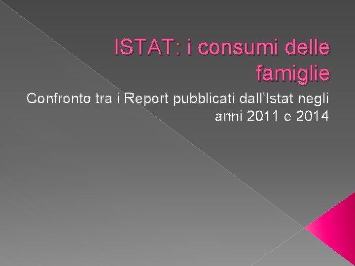 ISTAT i consumi delle famiglie Confronto tra i
