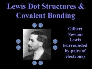 Lewis Dot Structures Covalent Bonding Gilbert Newton Lewis