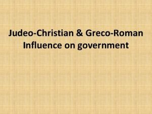 JudeoChristian GrecoRoman Influence on government Forms of Government