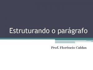 Estruturando o pargrafo Prof Florncio Caldas Estruturas simples