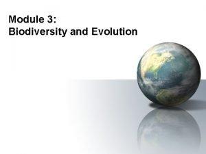 Module 3 Biodiversity and Evolution Biodiversity and evolution