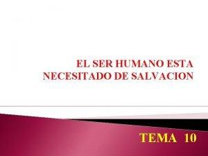 EL SER HUMANO ESTA NECESITADO DE SALVACION TEMA