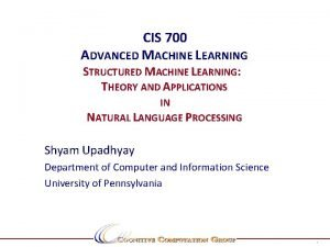 CIS 700 ADVANCED MACHINE LEARNING STRUCTURED MACHINE LEARNING