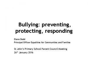 Bullying preventing protecting responding Diana Dodd Principal Officer