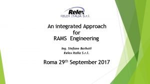 An integrated Approach for RAMS Engineering Ing Stefano