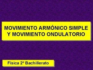 MOVIMIENTO ARMNICO SIMPLE Y MOVIMIENTO ONDULATORIO Fsica 2