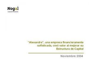 Alexandra una empresa financieramente sofisticada cre valor al